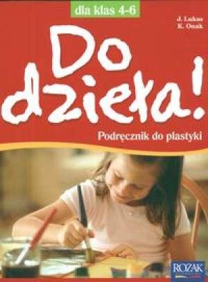 podr�cznik -  Do dzie�a! Klasa 4 6. Szko�a podstawowa. Plastyka. Podr�cznik + historia sztuki - Jadwiga Lukas