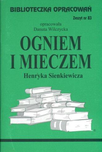 ksi��ka -  Biblioteczka Opracowa�. Zeszyt nr 83. Ogniem i mieczem Henryka Sienkiewicza - Danuta Wilczycka