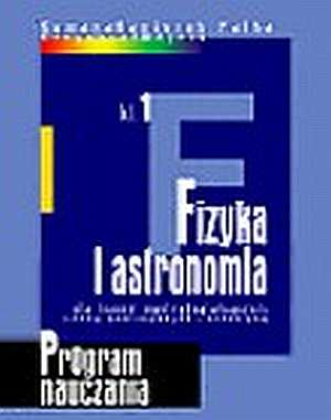 Program nauczania fizyki i astronomii w liceum og�lnokszta�c�cym, liceum profilowanym i technikum. Kszta�cenie w zakresie podstawowym i i rozszerzonym