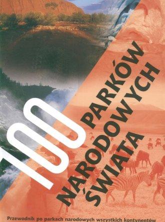 100 park�w narodowych �wiata. Przewodnik - Wydawnictwo Elipsa