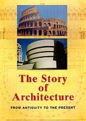 The Story of Architecture. From Antiquity to the Present - Jan Gympel