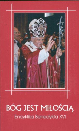 B�g jest mi�o�ci�. Encyklika - Benedykt XVI