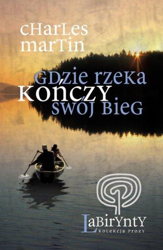 ksi��ka -  Gdzie rzeka ko�czy sw�j bieg - Charles Martin