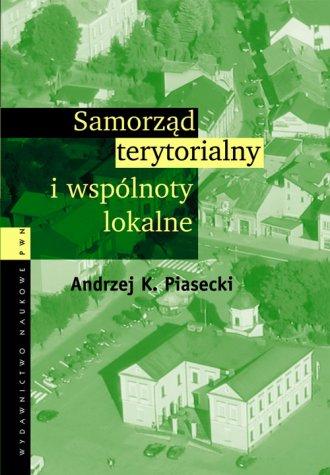 Samorz�d terytorialny i wsp�lnoty lokalne - Andrzej K. Piasecki