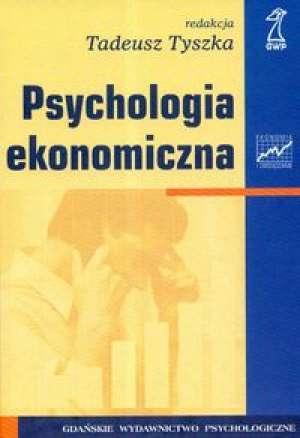 Psychologia ekonomiczna - Tadeusz Tyszka