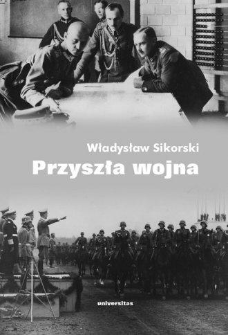 Przysz�a wojna - W�adys�aw Sikorski