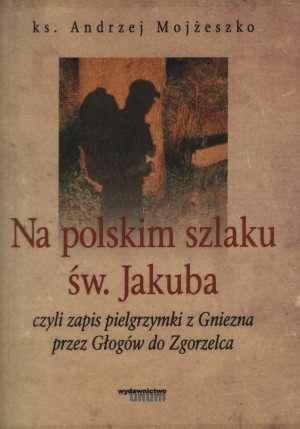 Na polskim szlaku �w. Jakuba - ks. Andrzej Moj�eszko