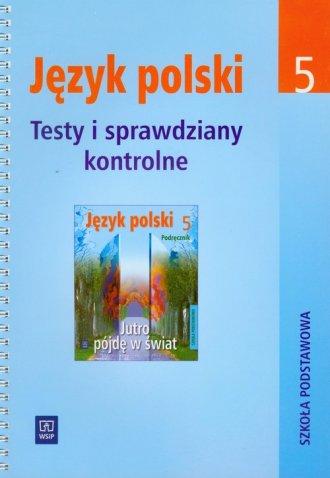 Jutro p�jd� w �wiat. Klasa 5. Szko�a podstawowa. J�zyk polski. Testy i sprawdziany kontrolne