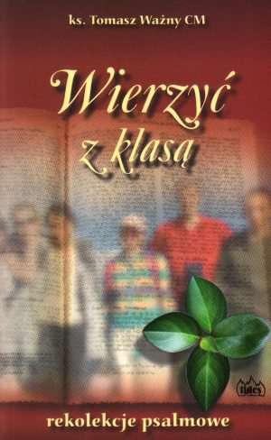Wierzy� z klas�. Rekolekcje psalmowe - ks. Tomasz Wa�ny CM