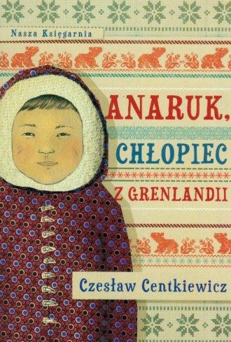Anaruk, ch�opiec z Grenlandii - Czes�aw Centkiewicz