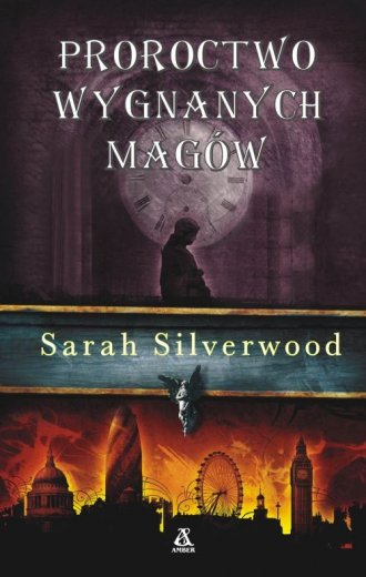 Proroctwo wygnanych mag�w - Sarah Silverwood