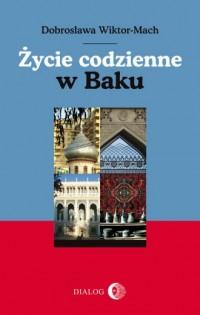 Życie codzienne w Baku - Dobrosława - okładka książki