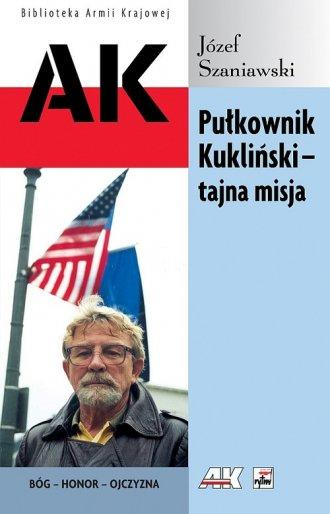 Pu�kownik Kukli�ski   tajna misja. Seria: Biblioteka Armii Krajowej - J�zef Szaniawski