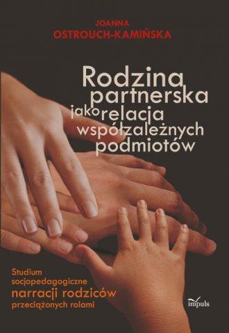 Rodzina partnerska jako relacja wsp�zale�nych podmiot�w - Joanna Ostrouch Kami�ska