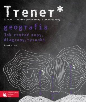 ksi��ka -  Trener. Geografia. Jak czyta� mapy, diagramy, rysunki - Pawe� Ciso�