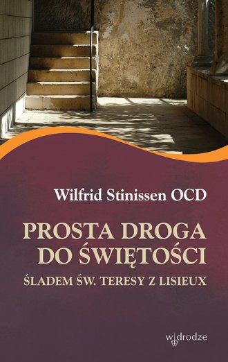 Prosta droga do �wi�to�ci. �ladem �w. Teresy z Lisieux - Wilfrid Stinissen OCD