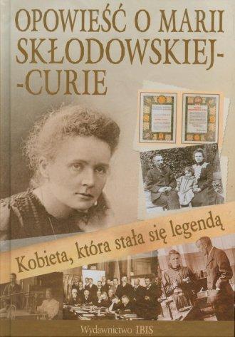 Kobieta kt�ra sta�a si� legend�. Opowie�� o Marii Sk�odowskiej-Curie