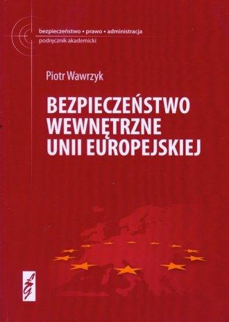Bezpiecze�stwo wewn�trzne Unii Europejskiej - Piotr Wawrzyk