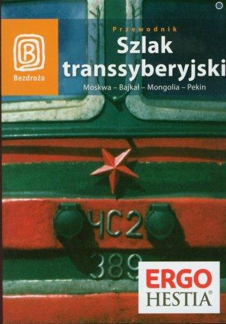 Szlak transsyberyjski. Moskwa   Bajka�   Mongolia   Pekin - Wydawnictwo Bezdro�a