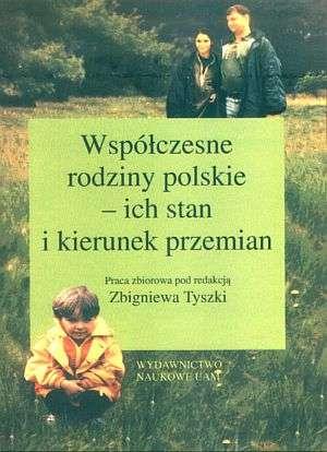 Wsp�czesne rodziny polskie   ich stan i kierunek przemian - Zbigniew Tyszka