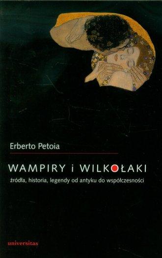 Wampiry i wilko�aki. �r�d�a, historia, legendy od antyku do wsp�czesno�ci