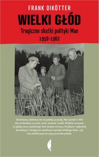 Wielki g��d. Tragiczne skutki polityki Mao 1958-1962