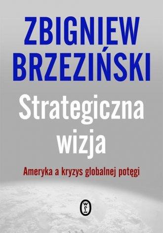 Strategiczna wizja - Zbigniew Brzezi�ski
