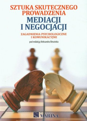 Sztuka skutecznego prowadzenia mediacji i negocjacji. Zagadnienia psychologiczne i komunikacyjne - Wydawnictwo MARINA