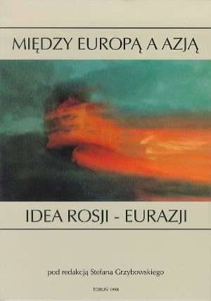 Mi�dzy Europ� a Azj�. Idea Rosji Eurazji - Stefan Grzybowski