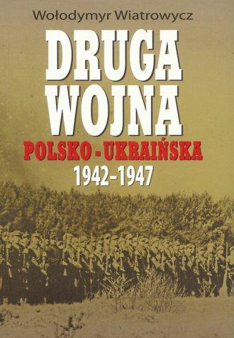 Druga wojna polsko ukrai�ska 1942 1947 - Wo�odymyr Wiatrowych
