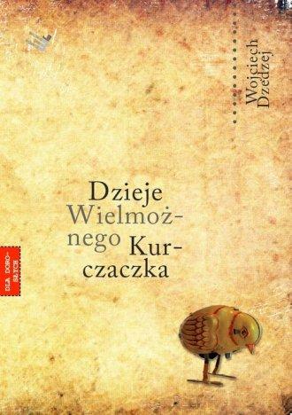Dzieje Wielmo�nego Kurczaczka - Wojciech Dzedzej