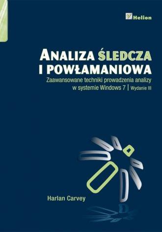 Analiza �ledcza i pow�amaniowa. Zaawansowane techniki prowadzenia analizy w systemie Windows 7 - Harlan Carvey