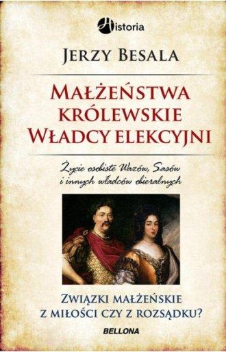Ma��e�stwa kr�lewskie. W�adcy elekcyjni - Jerzy Besala