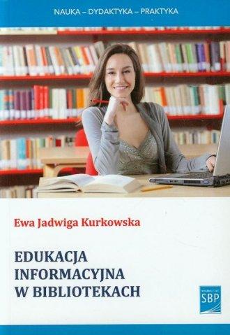 Edukacja informacyjna w bibliotekach - Ewa Jadwiga Kurkowska