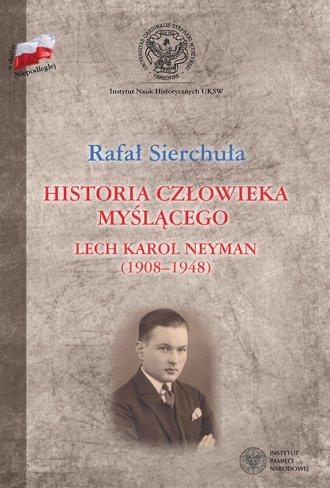 Historia cz�owieka my�l�cego. Lech Karol Neyman 1908-1948