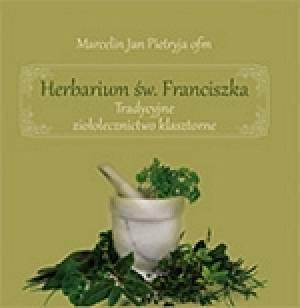 ksi��ka -  Herbarium �w. Franciszka. Tradycyjne zio�olecznictwo klasztorne - Marcelin Jan Pietryja ofm