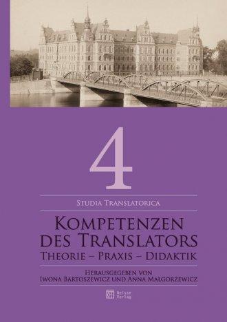 Kompetenzen des Translators. Theorie - Praxis - Didaktik