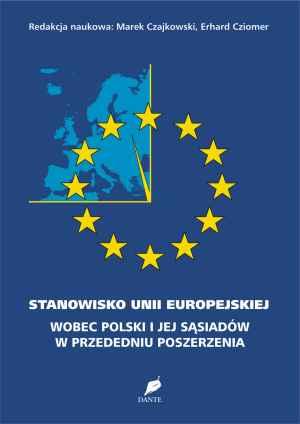 Stanowisko Unii Europejskiej wobec Polski i jej s�siad�w w przededniu poszerzenia.