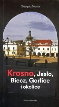 Krosno, Jasło, Biecz, Gorlice i - okładka książki