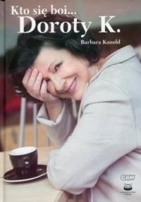 Kto się boi... Doroty K. - Barbara - okładka książki
