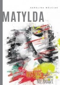 Matylda - Karolina Wójciak - okładka książki