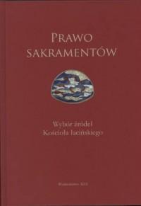Prawo sakramentów. Wybór źródeł - okładka książki
