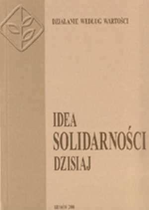 Idea solidarno�ci dzisiaj. Dzia�anie wobec warto�ci