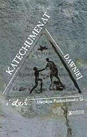 Katechumenat dawniej i dzi� - Miros�aw Paciuszkiewicz SJ