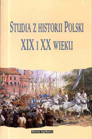 Studia z historii Polski XIX i XX wieku ofiarowane Profesorowi J�zefowi Buszce w pi��dziesi�ciolecie doktoratu