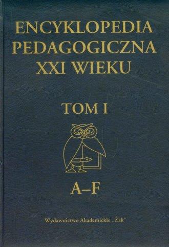 Encyklopedia pedagogiczna XXI wieku. Tom I. A-F