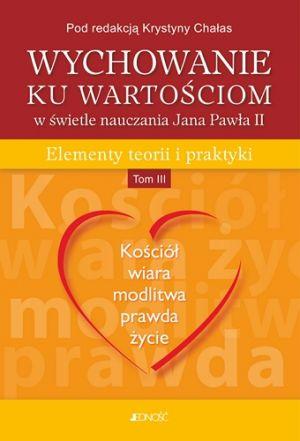 Wychowanie ku warto�ciom w �wietle nauczania Jana Paw�a II. Elementy teorii i praktyki. Tom 3