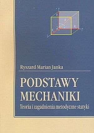 Podstawy mechaniki. Teoria i zagadnienia metodyczne statyki