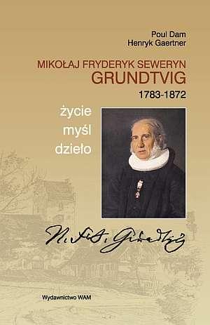 Miko�aj Fryderyk Deweryn Grundtvig (1783 1872). �ycie, my�l, dzie�o - Poul Dam