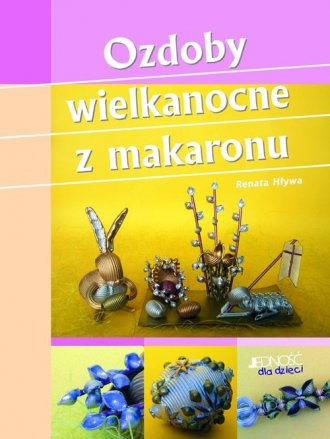 ksi��ka -  Ozdoby wielkanocne z makaronu - Renata A. H�ywa